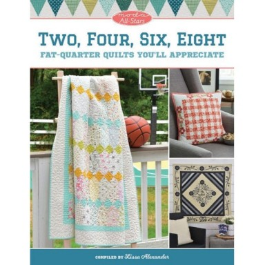 Moda All-Stars - Two, Four, Six, Eight - Fat-Quarter Quilts You'll Appreciate